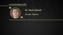 Interview with Dr. Mark Hahnel, founder of Figshare