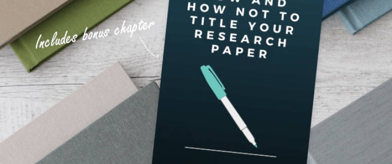 How and how not to title your research paper - A handbook for authors