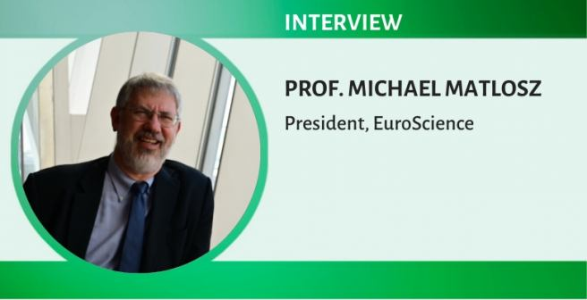 """""""We don't tell researchers, organizations, and policymakers what to do."""" Michael Matlosz, EuroScience President"""