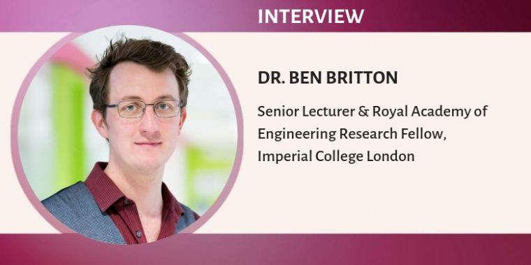 Interview with Dr. Ben Britton, Senior Lecturer and Royal Academy of Engineering Research Fellow at Imperial College London